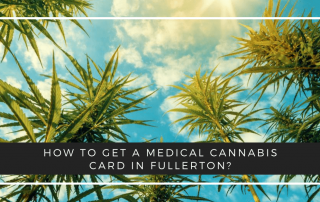 How To Get A Medical Cannabis Card In Fullerton